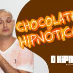 [HipnoShow] – Chocolate hipnótico