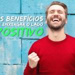 Os benefícios de enxergar o lado positivo