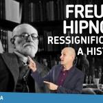 Freud e hipnose, ressignificando a história