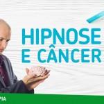 Hipnose clínica e o câncer – Avanços no tratamento
