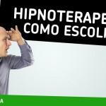 Como escolher um terapeuta de hipnose? Eu te ajudo!